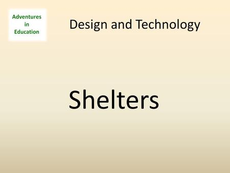 Design and Technology Shelters. Look at the pictures of different shelters and think about: Why was it built? Who might use it? Does it matter what it.
