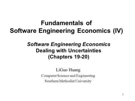 Fundamentals of Software Engineering Economics (IV) 1 LiGuo Huang Computer Science and Engineering Southern Methodist University Software Engineering Economics.