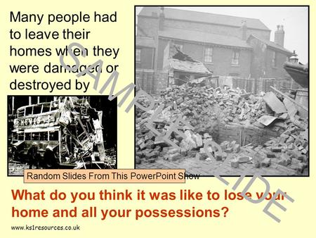 Www.ks1resources.co.uk Many people had to leave their homes when they were damaged or destroyed by bombs. What do you think it was like to lose your home.