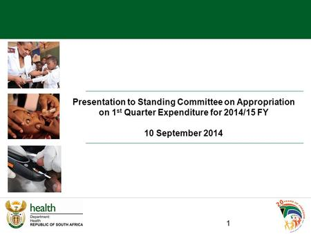 Presentation to Standing Committee on Appropriation on 1 st Quarter Expenditure for 2014/15 FY 10 September 2014 1.