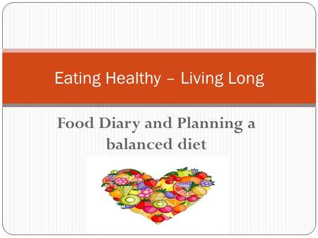 Food Diary and Planning a balanced diet Eating Healthy – Living Long.