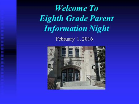 Welcome To Eighth Grade Parent Information Night February 1, 2016.