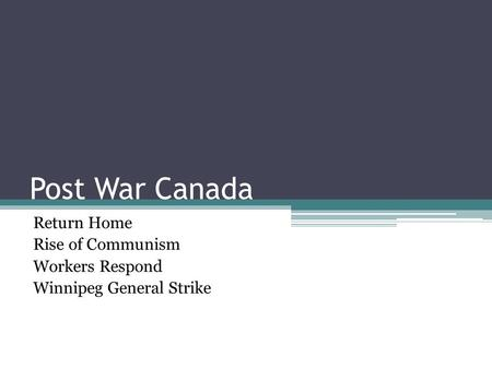 Post War Canada Return Home Rise of Communism Workers Respond Winnipeg General Strike.