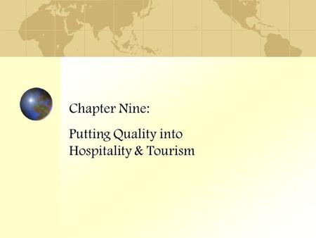 Chapter Nine: Putting Quality into Hospitality & Tourism.