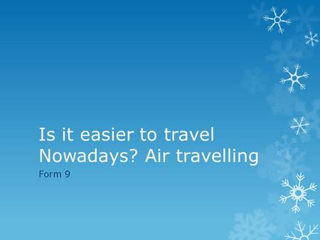 Is it easier to travel Nowadays? Air travelling Form 9.
