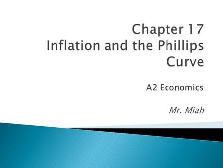 A2 Economics Mr. Miah.  Key word test: inflation, deflation, reflation  Changes in UK rate of inflation  Theories for the causes of inflation  Phillips.