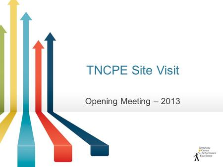 TNCPE Site Visit Opening Meeting – 2013. Opening Meeting Agenda Introductions Applicant presentation TNCPE presentation –TNCPE overview –Where we are.