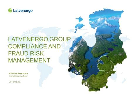 LATVENERGO GROUP COMPLIANCE AND FRAUD RISK MANAGEMENT Kristine Arensone Compliance officer 2016.02.20.
