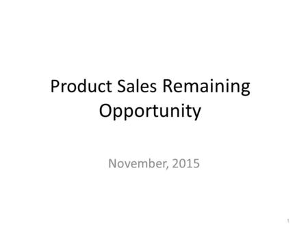 Product Sales Remaining Opportunity November, 2015 1.