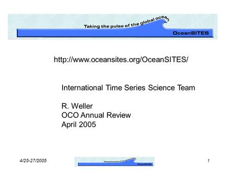 4/25-27/20051  International Time Series Science Team R. Weller OCO Annual Review April 2005.