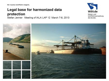 Legal base for harmonized data protection Stefan Jenner Meeting of IALA LAP 12 March 7-8, 2013.