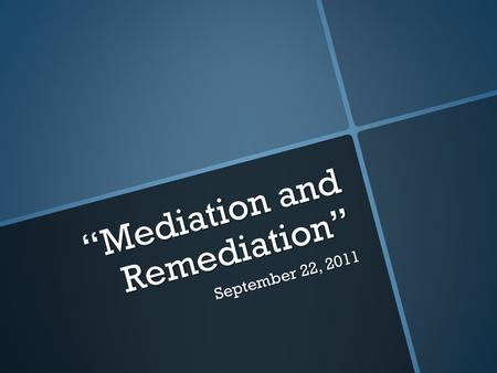 "September 22, 2011 ""Mediation and Remediation"". ""Hypermediacy and transparent [ie. immediate] media are opposite manifestations of the same desire: the."