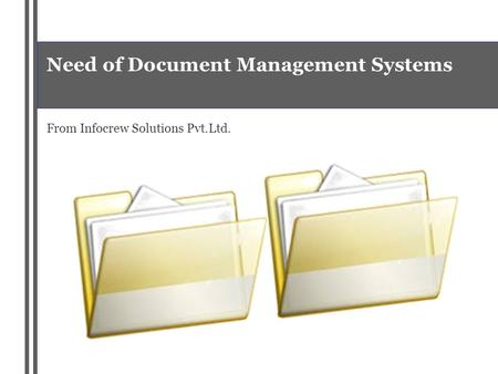 Need of Document Management Systems From Infocrew Solutions Pvt.Ltd.