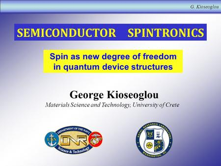G. Kioseoglou SEMICONDUCTOR SPINTRONICS George Kioseoglou Materials Science and Technology, University of Crete Spin as new degree of freedom in quantum.