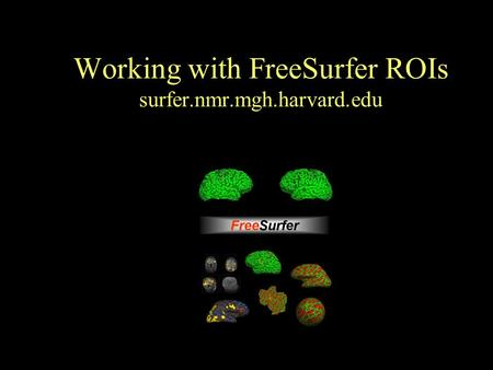 Working with FreeSurfer ROIs surfer.nmr.mgh.harvard.edu.