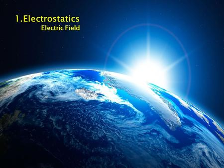 1.Electrostatics Electric Field. The Electric Field is defined as the force on a test charge (small positive charge), divided by the charge: EE F F Electric.