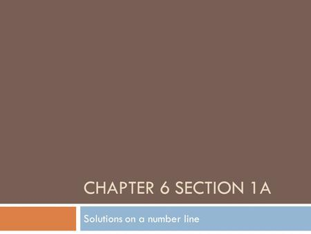 "CHAPTER 6 SECTION 1A Solutions on a number line. Inequality symbols  Used to compare 2 non-equal values  SymbolRead as  < "" is less than""  >"" is greater."
