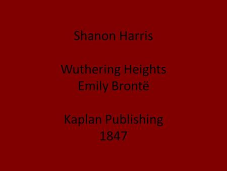 Shanon Harris Wuthering Heights Emily Brontë Kaplan Publishing 1847.