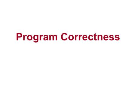 Program Correctness. The designer of a distributed system has the responsibility of certifying the correctness of the system before users start using.