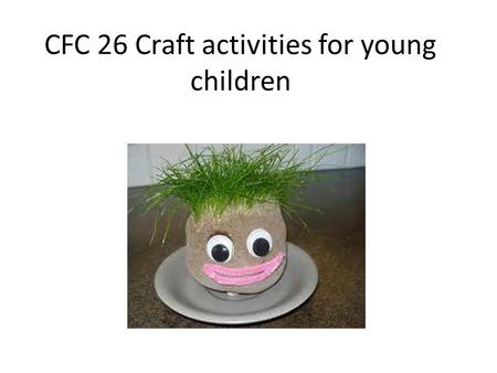 CFC 26 Craft activities for young children