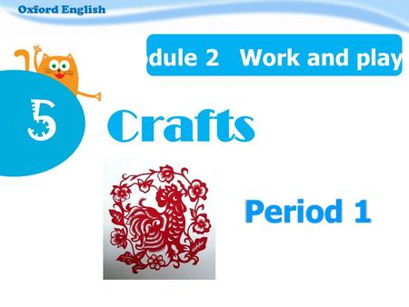 Period 1 Oxford English Module 2 Work and play 5 Crafts.