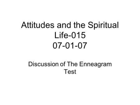 Attitudes and the Spiritual Life-015 07-01-07 Discussion of The Enneagram Test.