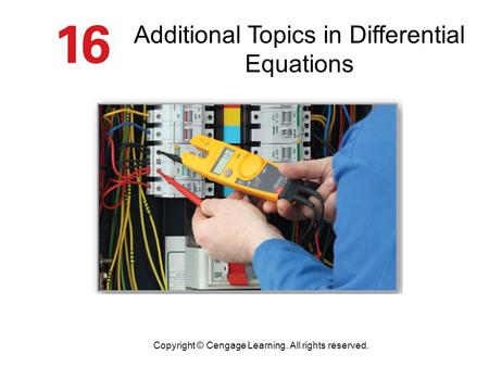 Additional Topics in Differential Equations Copyright © Cengage Learning. All rights reserved.