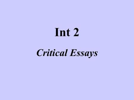 Int 2 Critical Essays. Purpose of the Critical Essay A DISCURSIVE essay on a text Presenting an ARGUMENT – clear line of thought which is linked throughout.