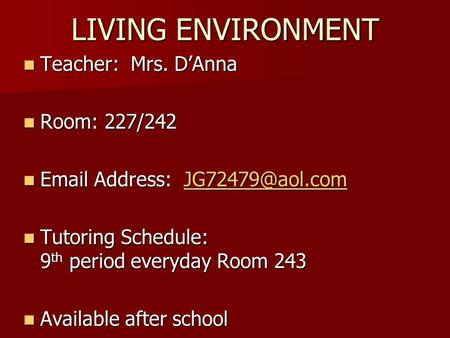 LIVING ENVIRONMENT Teacher: Mrs. D'Anna Teacher: Mrs. D'Anna Room: 227/242 Room: 227/242  Address:  Address: