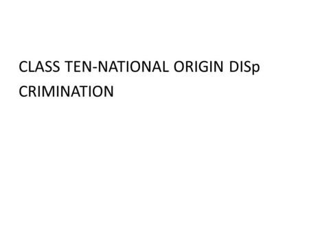 CLASS TEN-NATIONAL ORIGIN DISp CRIMINATION. NATIONAL ORIGIN DISCRIMINATION EEOC guidelines on national origin discrimination prohibit discrimination on.