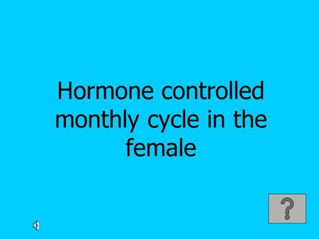 Hormone controlled monthly cycle in the female. Menstrual cycle.