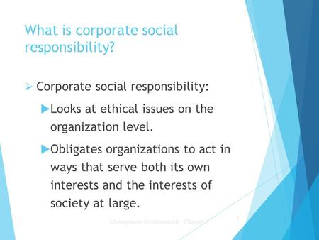 What is corporate social responsibility?  Corporate social responsibility:  Looks at ethical issues on the organization level.  Obligates organizations.