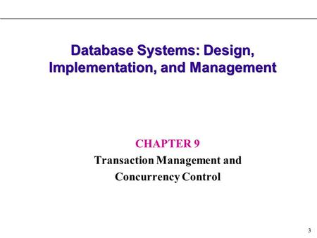 3 Database Systems: Design, Implementation, and Management CHAPTER 9 Transaction Management and Concurrency Control.