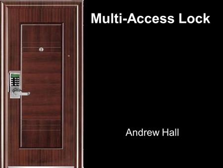 Multi-Access Lock Andrew Hall. General System Requirements MCU: MC9S12C128 Bus Frequency: 24MHz Memory Requirements: 11k bytes Flash EEPROM 3k bytes RAM.