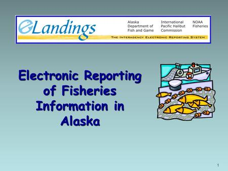1 Electronic Reporting of Fisheries Information in Alaska.