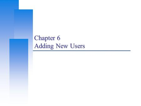 Chapter 6 Adding New Users. Computer Center, CS, NCTU 2 Steps to add a new user 1.Edit the password and group files >vipw, pw 2.Set an initial password.
