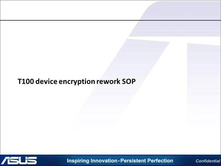 T100 device encryption rework SOP. If user calls in for this issue (see last page for user scenarior), please guide user get through page 3 to 5 to disable.