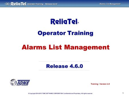 © Copyright 2014-2015 TONE SOFTWARE CORPORATION. Confidential and Proprietary. All rights reserved. ® Operator Training – Release 4.6.0 Alarms List Management.