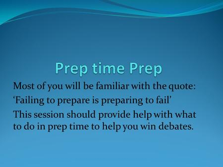 Most of you will be familiar with the quote: 'Failing to prepare is preparing to fail' This session should provide help with what to do in prep time to.