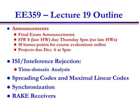 EE359 – Lecture 19 Outline Announcements Final Exam Announcements HW 8 (last HW) due Thursday 5pm (no late HWs) 10 bonus points for course evaluations.