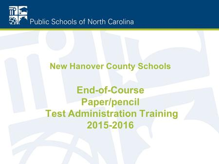 New Hanover County Schools End-of-Course Paper/pencil Test Administration Training 2015-2016.