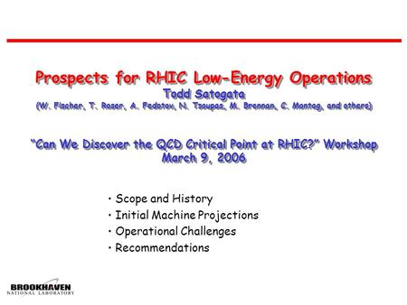 "Prospects for RHIC Low-Energy Operations Todd Satogata (W. Fischer, T. Roser, A. Fedotov, N. Tsoupas, M. Brennan, C. Montag, and others) ""Can We Discover."