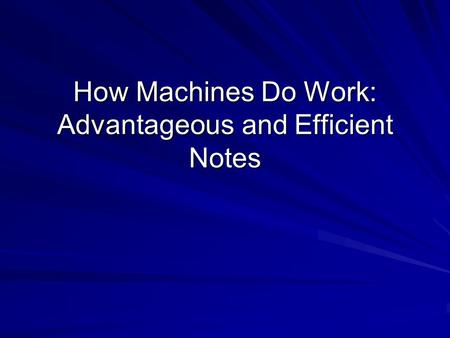 How Machines Do Work: Advantageous and Efficient Notes.