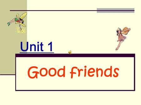 Unit 1 Good friends Warming up Learn the new words.