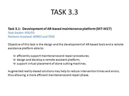 TASK 3.3 Task 3.1: Development of AR-based maintenance platform (M7-M27) Task leader: POLITO Partners involved: WIRES and TEKS Objective of this task is.