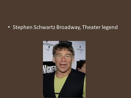 Stephen Schwartz Broadway, Theater legend. What makes Stephen's plays stand out his plays stand out because they are musicals. Some Broadway Musicals.