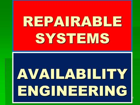 REPAIRABLE SYSTEMS 1 AVAILABILITY ENGINEERING. A Single Repairable Component With Failure Rate λ and Repair Rate μ The component may exist in one of Two.