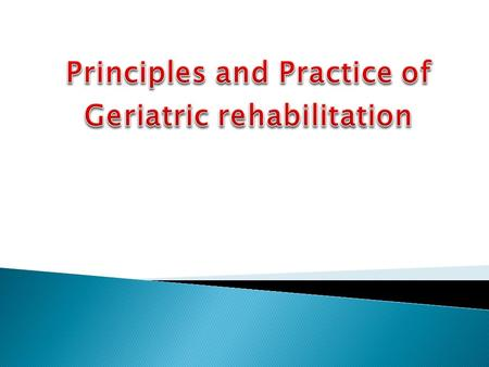 Upon completion of this lecture student will be able to: Explain the purpose of geriatric rehabilitation. Describe major principles influencing geriatric.