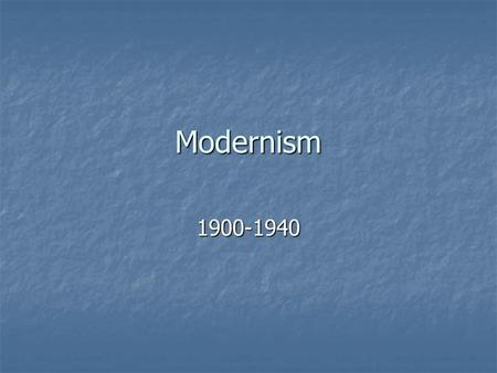 Modernism 1900-1940. Definition: Departure from Romanticism Departure from Romanticism Concerned with social and historical change Concerned with social.