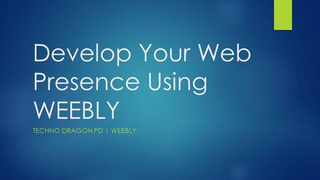 Develop Your Web Presence Using WEEBLY TECHNO DRAGON PD | WEEBLY.